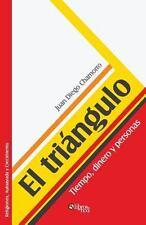El Triangulo. Tiempo, Dinero y Personas by Juan Diego Chamorro (2013, Paperback)