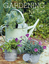 Gardening in No Time: 50 Step-by-step Projects and Inspirational Ideas by Tessa…