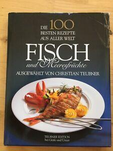 Fisch und Meeresfrüchte: Teubner,Christian-die 100 besten Rezepte aus aller Welt