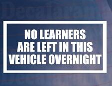 NO LEARNERS ARE LEFT IN THIS VEHICLE OVERNIGHT Funny Car/Window/Bumper Sticker