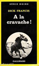 A la cravache ! / Dick FRANCIS // Série Noire // Policier / Détective privé / 1E