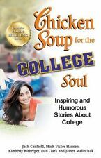 Chicken Soup for the College Soul : Inspiring and Humorous Stories about Colleg…