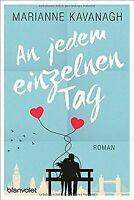 An jedem einzelnen Tag: Roman von Kavanagh, Marianne | Buch | Zustand gut