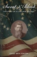 Sweat & Blood - The Diary of a Civil War Soldier (Paperback or Softback)