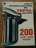 A Guide to Good British & French Cooking with TEFAL Super Cookers 200 recipes