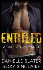 Bad Boys for Life: Entitled : A Bad Boy Romance by Danielle Slater and Roxy...
