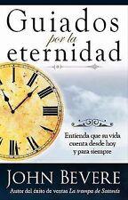 Guiados Por La Eternidad: Entienda que su vida cuenta desde hoy  y para siempre