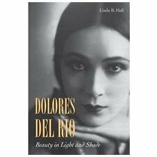 Dolores del Río : Beauty in Light and Shade by Linda B. Hall (2013, Hardcover)
