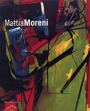 Mattia Moreni - Silvana Editoriale Milano 2008
