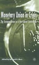 Monetary Union in Crisis : The European Union as a Neo-Liberal Construction...