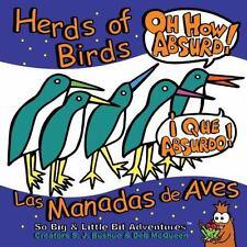 Herds of Birds, Oh How Absurd!: Las Manadas de Aves, Que Absurdo! So Big & Litt