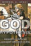 The God Hypothesis : Discovering Design in Our Just Right Goldilocks Universe...