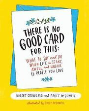 There Is No Good Card for This : What to Say and Do When Life Is Scary,...