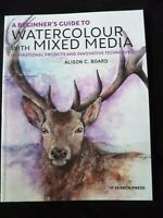 A Beginner's Guide to Watercolour with Mixed Media by Alison C Board