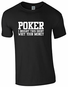Poker i bought this shirt with your money T-Shirt Texas Poker Funshirt M160