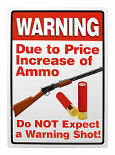 NEW  Warning Due To Price Increase Of Ammo No Warning Shot METAL SIGN 12X17