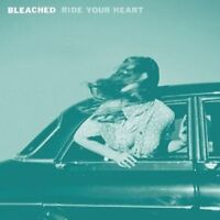 BLEACHED - RIDE YOUR HEART  VINYL LP 12 TRACKS ROCK INDEPENDENT/ALTERNTIVE NEU