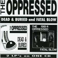 The Oppressed - Dead & Buried / Fatal Blow (1998)  CD  NEW/SEALED  SPEEDYPOST