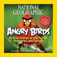 National Geographic Angry Birds: 50 True Stories of the Fed Up, Feathered, and F