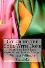 Coloring the Soul with Hope : Poetry to Help Heal Depression, Loss and Anger...