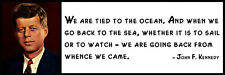 Wall Quote - John F. Kennedy - We are tied to the ocean. And when we go back to
