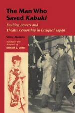 The Man Who Saved Kabuki: Faubion Bowers and Theatre Censorship in Occupied Jap