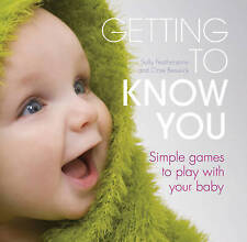 Very Good, Getting to Know You: Simple Games to Play with Your New Baby, Feather