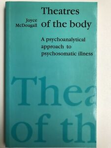 Joyce McDougall, Theatres of the Body pub Free Assoc Books 1989