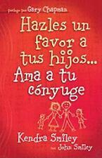 Por el bien de tus hijos...Ama a tu conyuge: Do Your Kids a Favor...-ExLibrary