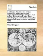A Catalogue of a Grand and Curious Collection of Ancient and Modern Engravings