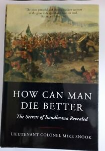 How Can Man Die Better The Secrets of Isandlwana Revealed, Snook, Mike, hardback