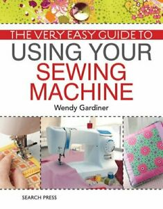 The Very Easy Guide to Using Your Sewing Machine by Wendy Gardiner Book The
