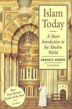 Islam Today: A Short Introduction to the Muslim World by Ahmed, Akbar S.