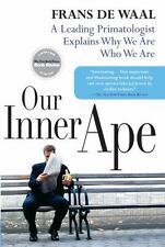 Our Inner Ape : A Leading Primatologist Explains Why We Are Who We Are by...
