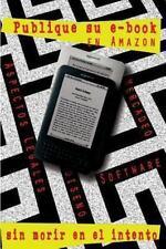Publique Su Libro Electrónico en Amazon-Sin Correr Riesgos : Paso a Paso a la...
