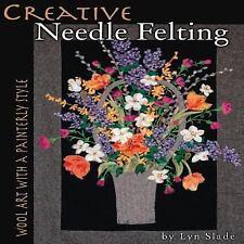Creative Needle Felting: Wool Art with a Painterly Style, Slade, Lyn