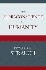 The Supraconscience of Humanity by Edward H. Strauch (2010, Paperback)