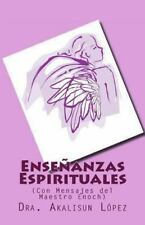 Ense�anzas Espirituales : (con Mensajes Del Maestro Enoch) by Akalisun L�pez...