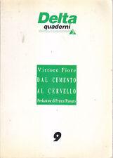 DAL CEMENTO AL CERVELLO Vittore Fiore  1990 I edizione Dedalo litostampa *