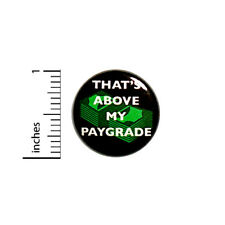 Funny Sarcastic Button That's Above My Paygrade Work Gift Humor Joke Pin #43-13