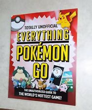 TOTALLY UNOFFICIAL EVERYTHING POKEMON GO UNAUTHORIZED GUIDE NEW