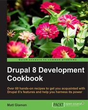 Drupal 8 Development Cookbook: By Glaman, Matt