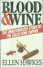 Blood and Wine: The Unauthorized Story of the Gallo... by Hawkes, Ellen Hardback