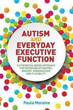 Autism and Everyday Executive Function : A Strengths-Based Approach for Impro...