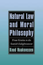 Natural Law and Moral Philosophy: From Grotius to the Scottish Enlightenment by