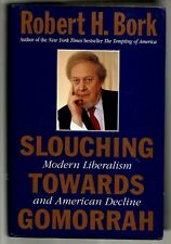 Slouching Towards Gomorrah : Modern Liberalism and American Decline by Robert H.