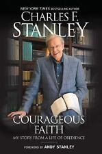 Courageous Faith: My Story From a Life of Obedience by Charles F. Stanley. NEW