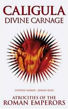 Caligula: Divine Carnage - Atrocities of the Roman ... by Reed, Jeremy Paperback