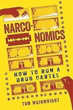Narconomics : How to Run a Drug Cartel by Tom Wainwright (2016, Hardcover)