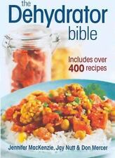 The Dehydrator Bible: Includes Over 400 Recipes: By Jennifer MacKenzie, Jay N...